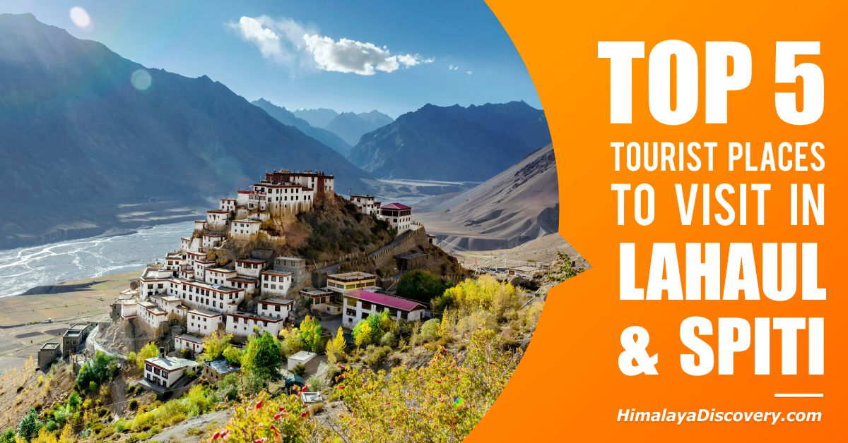 Top 5 Tourist Places To Visit in Lahaul and Spiti
